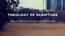 20120220_theology-of-scripture-why-it-matters-to-life-and-ministry_medium_img