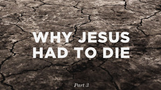 20120927_why-jesus-had-to-die-part-3_medium_img