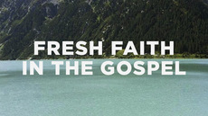 20121001_how-to-cultivate-fresh-faith-in-the-gospel_medium_img