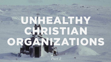 20121004_considering-and-surviving-unhealthy-christian-organizations-part-2_medium_img