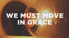 20130129_we-must-move-in-grace_medium_img