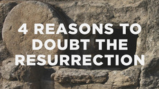 20130324_4-reasons-to-doubt-the-resurrection_medium_img