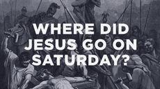 20130330_where-did-jesus-go-on-saturday_medium_img