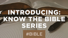 20130617_introducing-know-the-bible-series_medium_img