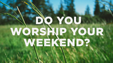 20130702_do-you-worship-your-weekend_medium_img