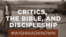 20130825_what-i-wish-i-d-known-about-critics-the-bible-and-discipleship_medium_img