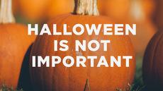 20131029_halloween-is-not-important_medium_img