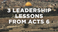 20131123_3-leadership-lessons-from-acts-6_medium_img
