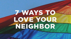 20131125_seven-ways-for-christians-to-love-their-neighbors-even-when-we-disagree_medium_img
