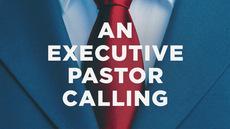20131223_an-executive-pastor-calling_medium_img
