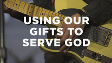 20131231_using-our-gifts-to-serve-god-not-ourselves_medium_img