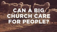 20140111_how-can-a-big-church-possibly-care-for-people-well_medium_img