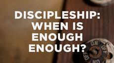 20140114_discipleship-when-is-enough-enough_medium_img