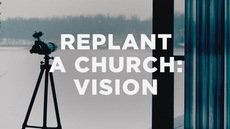 20140127_how-to-replant-a-church-part-1-getting-and-giving-a-clear-vision_medium_img