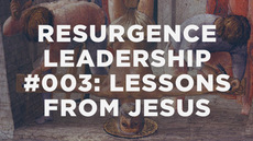 20140211_resurgence-leadership-003-leadership-lessons-from-jesus_medium_img