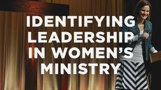 20140226_identifying-leadership-in-women-s-ministry_medium_img