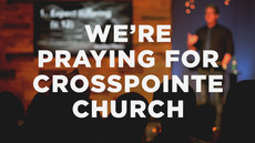 20140302_we-re-praying-for-crosspointe_medium_img