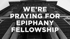 20140309_we-re-praying-for-epiphany-fellowship_medium_img