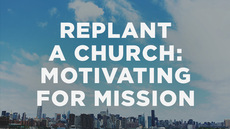 20140311_how-to-replant-a-church-part-6-motivating-people-for-mission_medium_img