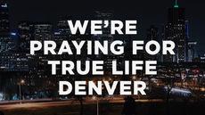 20140316_we-re-praying-for-true-life-denver_medium_img