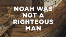 20140324_noah-was-not-a-righteous-man_medium_img