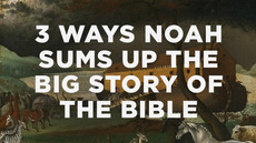 20140327_3-ways-noah-sums-up-the-big-story-of-the-bible_medium_img