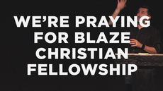 20140330_we-re-praying-for-blaze-christian-fellowship_medium_img
