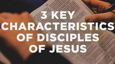20140408_3-key-characteristics-of-disciples-of-jesus_medium_img