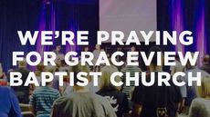 20140413_we-re-praying-for-graceview-baptist-church_medium_img
