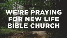 20140427_we-re-praying-for-new-life-bible-church_medium_img