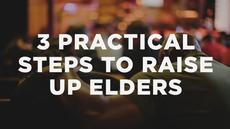 20140506_3-practical-steps-to-raise-up-elders_medium_img