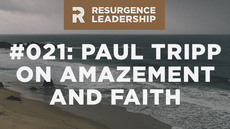 20140617_resurgence-leadership-021-paul-tripp-the-difference-between-amazement-and-faith_medium_img