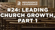 20140708_resurgence-leadership-24-leading-church-growth-part-1_medium_img