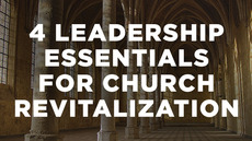 20140723_4-leadership-essentials-for-church-revitalization_medium_img