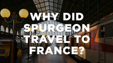 20140806_why-did-spurgeon-travel-to-france_medium_img