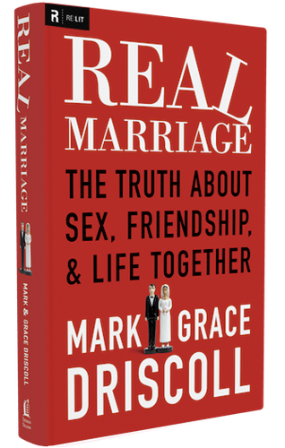 Real Marriage: The Truth About Sex, Friendship, and Life Together by Grace Driscoll