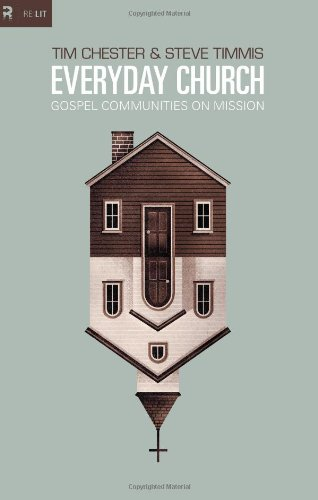 Everyday Church: Gospel Communities on Mission (Re: Lit Books) by Tim Chester, Steve Timmis, Tim Chester and  Steve Timmis