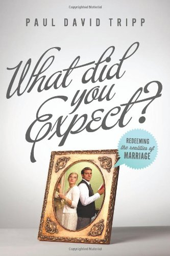 What Did You Expect?: Redeeming the Realities of Marriage by Paul Tripp