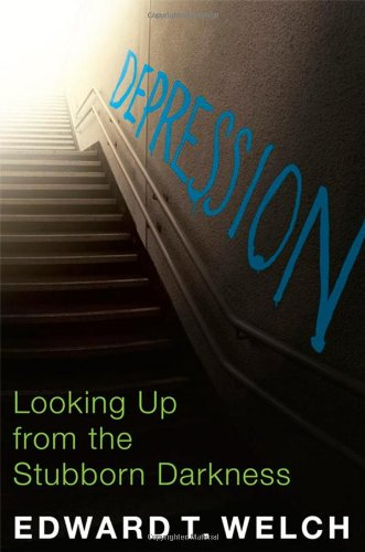 Depression: Looking Up from the Stubborn Darkness by Ed Welch
