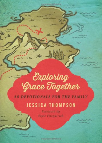 Exploring Grace Together: 40 Devotionals for the Family by Jessica Thompson