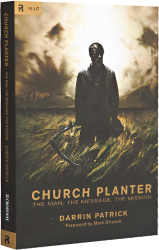 Church Planter: The Man, the Message, the Mission by Darrin Patrick