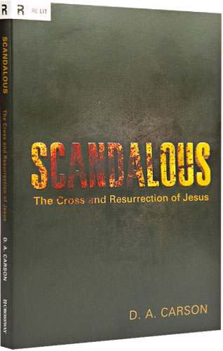 Scandalous: The Cross and Resurrection of Jesus (Re:Lit) by D.A Carson