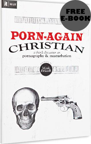 Porn Again Christian by Mark Driscoll