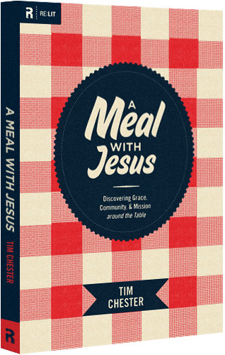 A Meal with Jesus: Discovering Grace, Community, and Mission around the Table (RE: Lit) by Tim Chester
