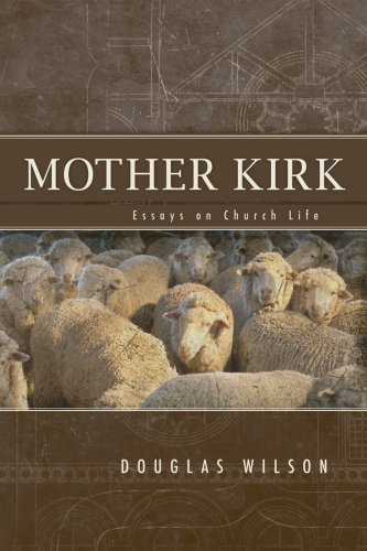 Mother Kirk: Essays and Forays in Practical Ecclesiology by Douglas Wilson