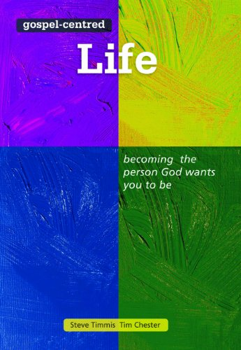 Gospel-centred Life: Becoming the Person God Wants You to be by Tim Chester, Steve Timmis