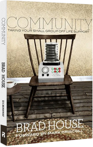 Community: Taking Your Small Group off Life Support (RE: Lit) by Brad House