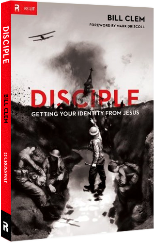 Disciple: Getting Your Identity from Jesus (RE: Lit) by Bill Clem