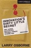 Innovation's Dirty Little Secret: Why Serial Innovators Succeed Where Others Fail (Leadership Network Innovation Series) by Larry Osborne
