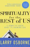 Spirituality for the Rest of Us: A Down-to-Earth Guide to Knowing God by Larry Osborne
